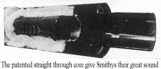 The patented straight through core give Smithys their great sound